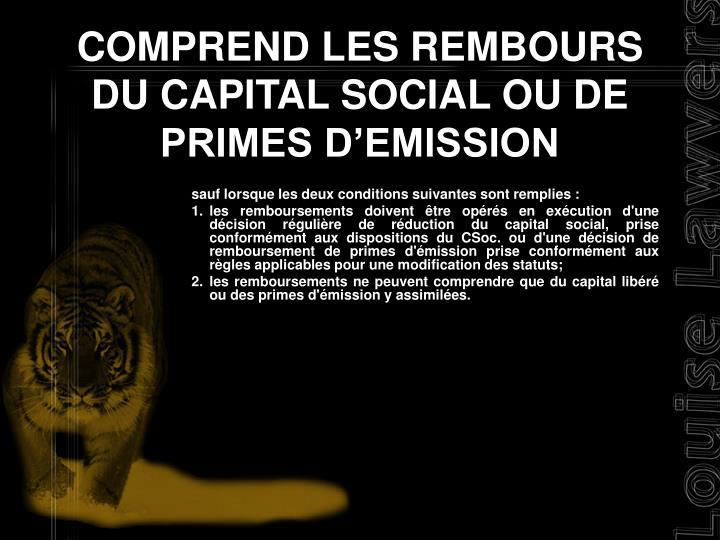 COMPREND LES REMBOURS DU CAPITAL SOCIAL OU DE PRIMES D'EMISSION