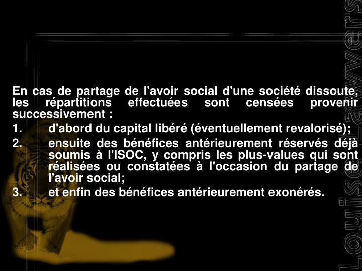 En cas de partage de l'avoir social d'une socit dissoute, les rpartitions effectues sont censes provenir successivement :