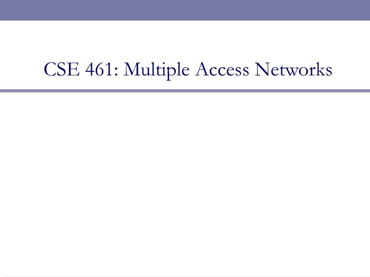 Cse 461 multiple access networks