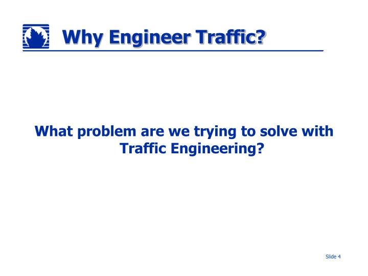 Why Engineer Traffic?