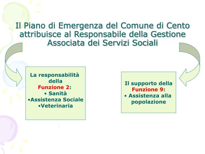 Il Piano di Emergenza del Comune di Cento attribuisce al Responsabile della Gestione Associata dei Servizi Sociali