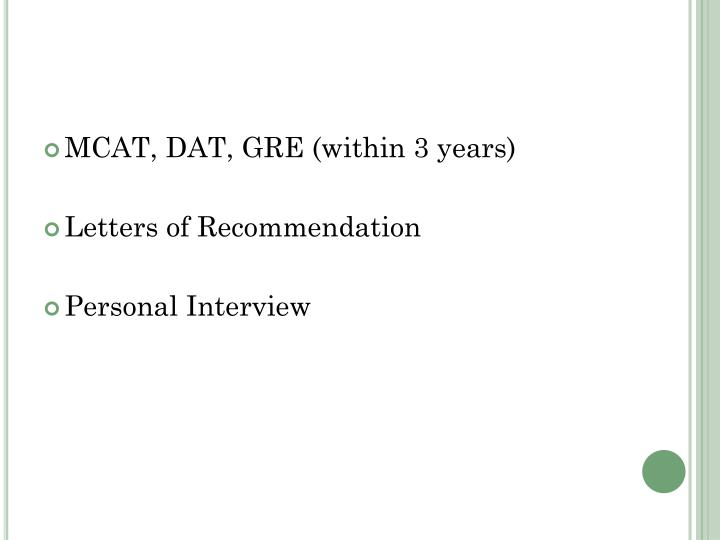 MCAT, DAT, GRE (within 3 years)