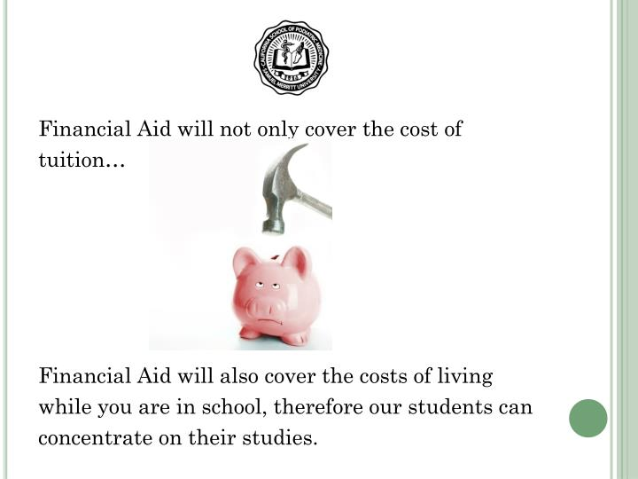 Financial Aid will not only cover the cost of
