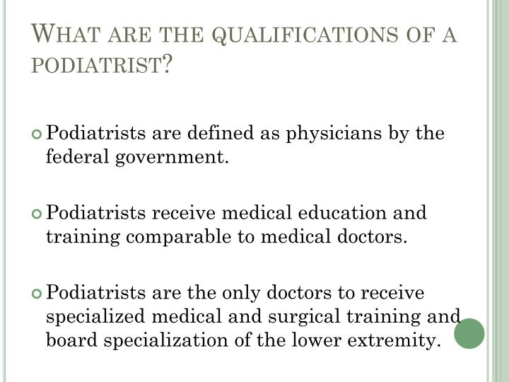 What are the qualifications of a podiatrist?