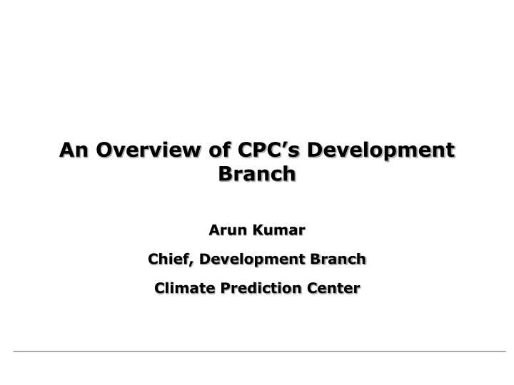 An Overview of CPC's Development Branch