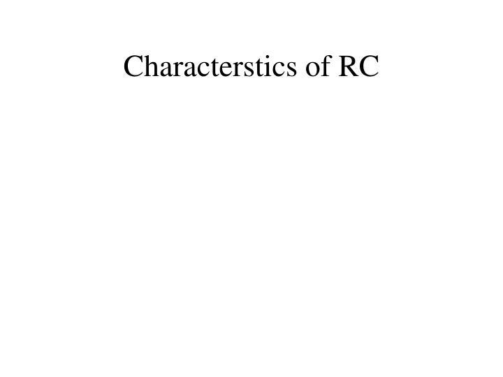 Characterstics of RC