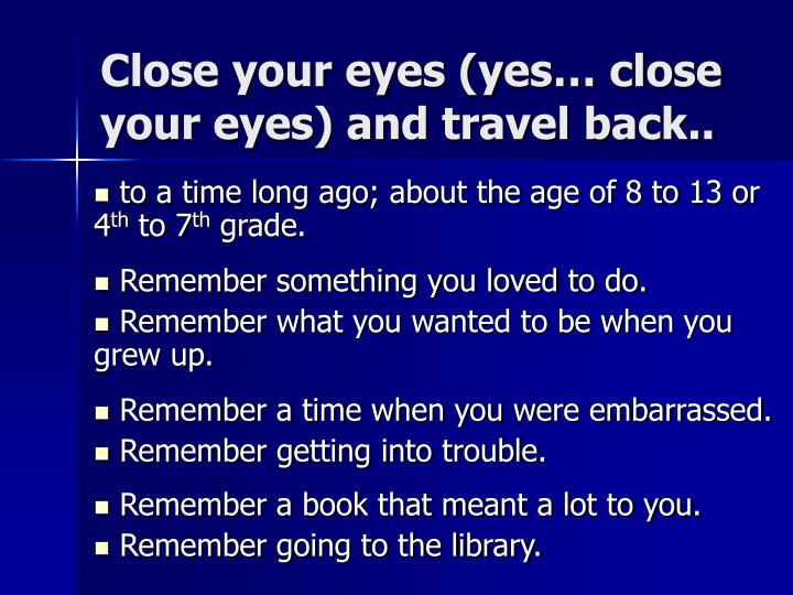 Close your eyes (yes… close your eyes) and travel back..