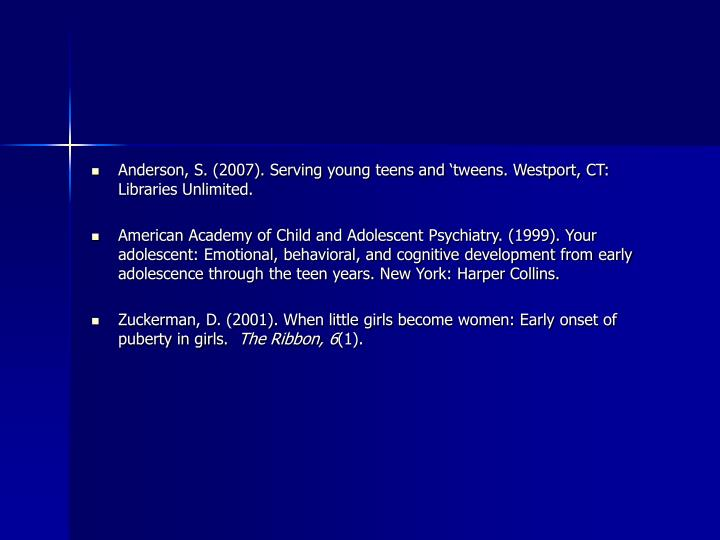 Anderson, S. (2007). Serving young teens and 'tweens. Westport, CT: Libraries Unlimited.