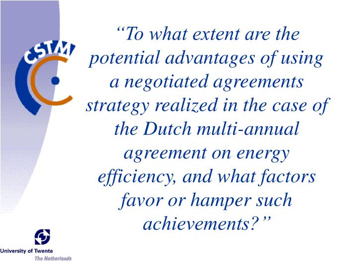 """To what extent are the potential advantages of using a negotiated agreements strategy realized in the case of the Dutch multi-annual agreement on energy efficiency, and what factors favor or hamper such achievements?"""