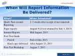 when will report information be delivered