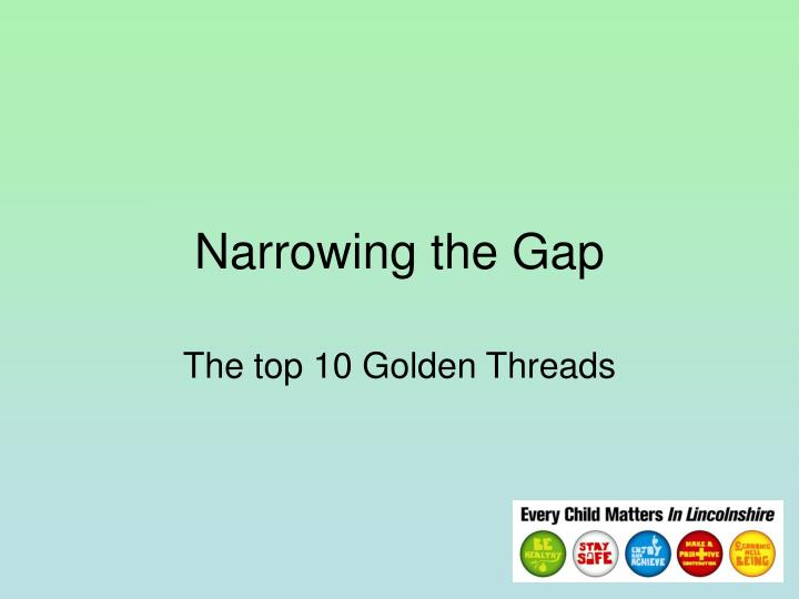 Narrowing the Gap