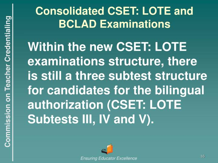 Consolidated CSET: LOTE and BCLAD Examinations