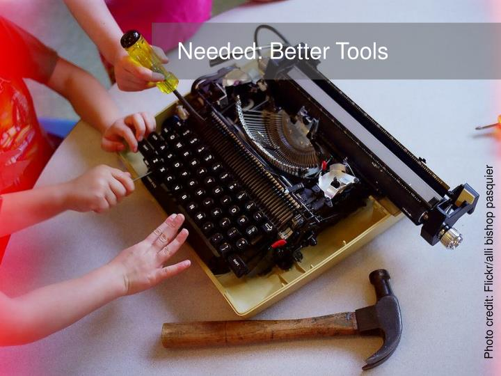 Needed: Better Tools