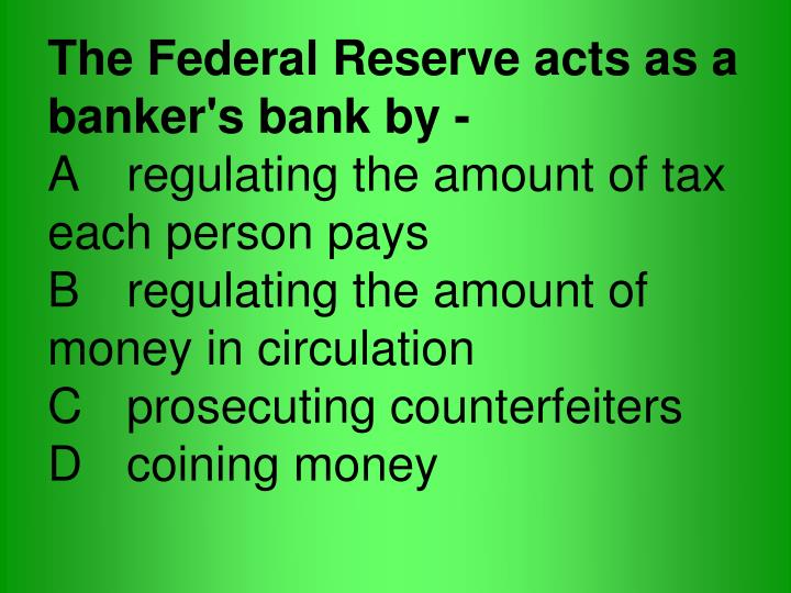 The Federal Reserve acts as a banker's bank by -