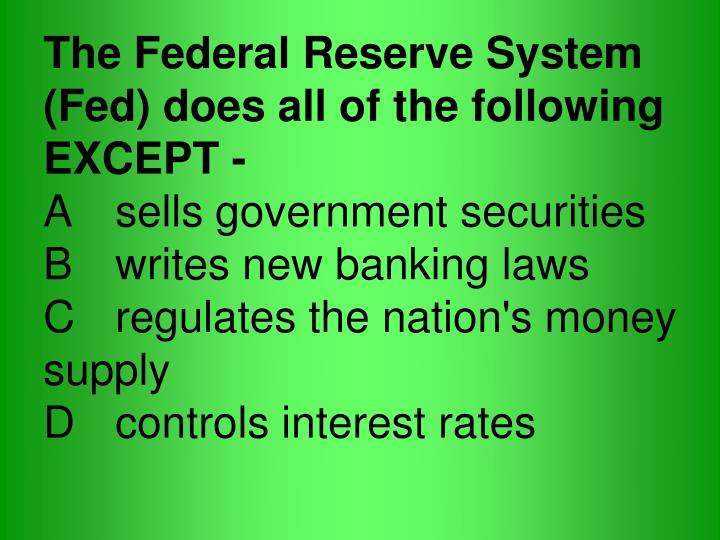 The Federal Reserve System (Fed) does all of the following EXCEPT -