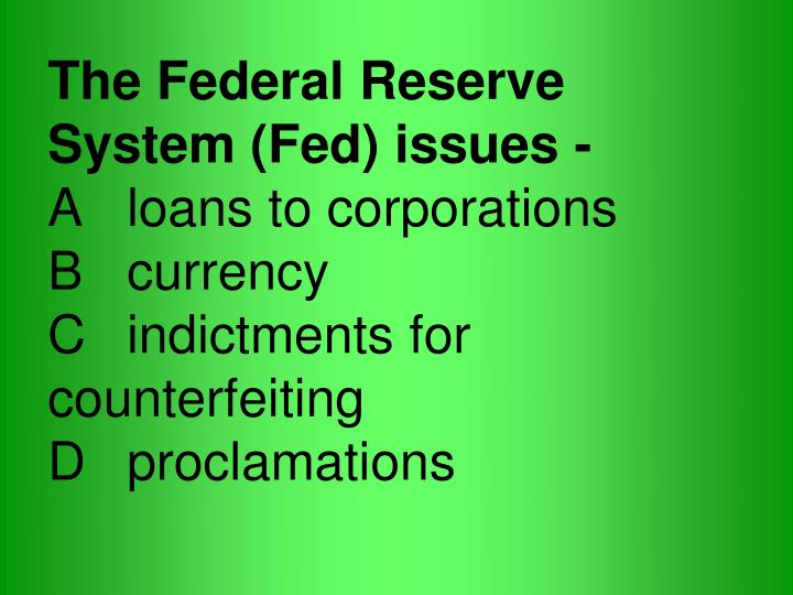 The Federal Reserve System (Fed) issues -
