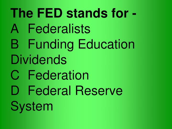 The FED stands for -