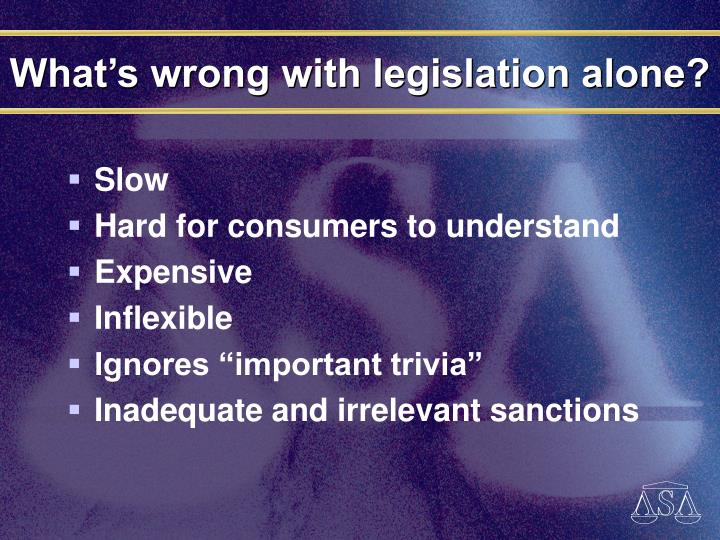 What's wrong with legislation alone?