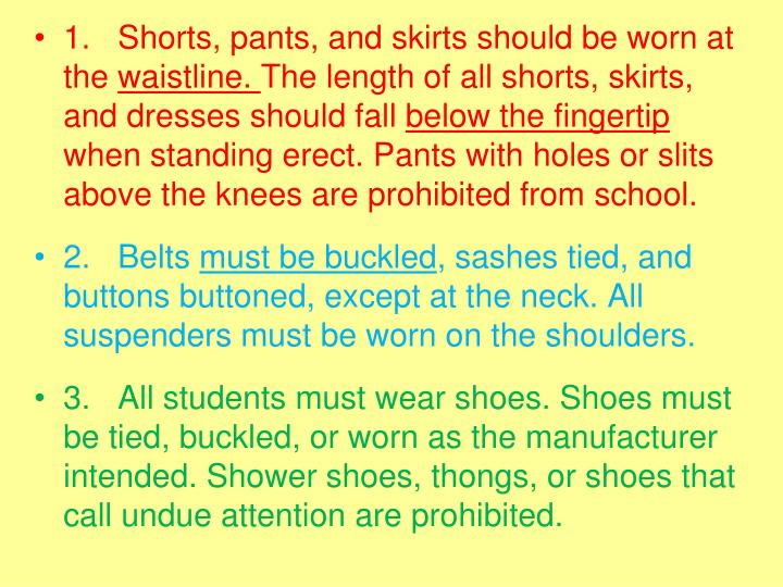 1. Shorts, pants, and skirts should be worn at the