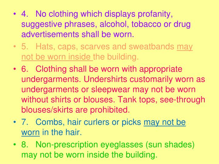 4. No clothing which displays profanity, suggestive phrases, alcohol, tobacco or drug advertisements shall be worn.