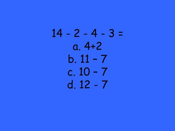 14 - 2 - 4 - 3 =
