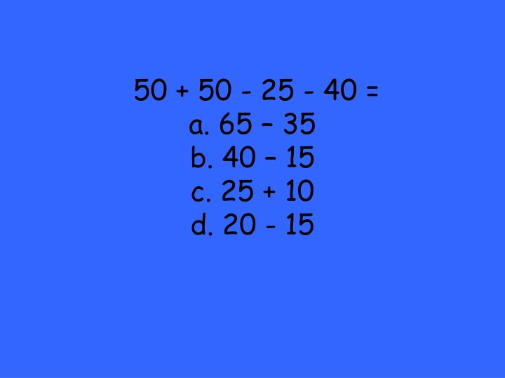 50 + 50 - 25 - 40 =
