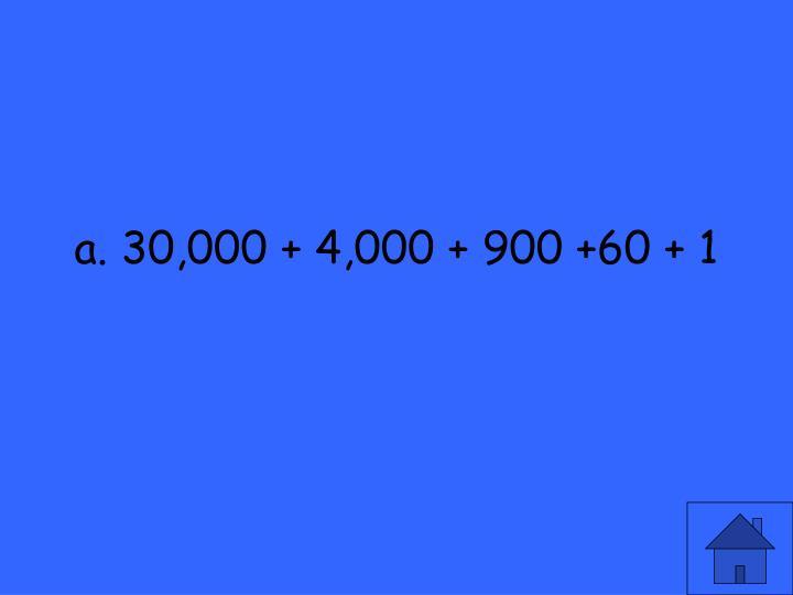 a. 30,000 + 4,000 + 900 +60 + 1