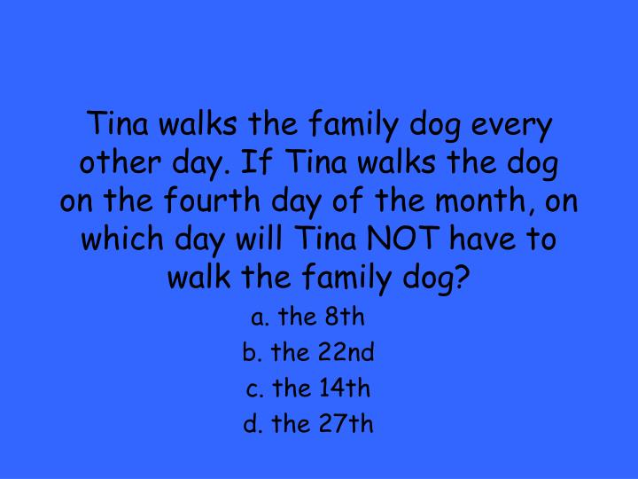 Tina walks the family dog every