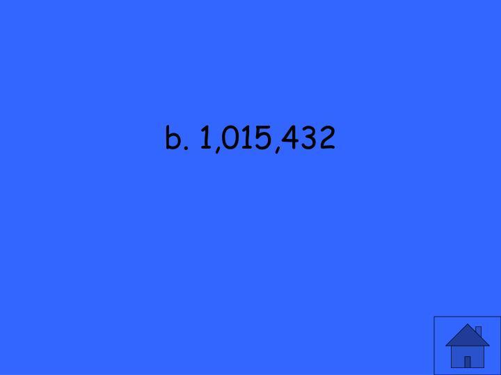 b. 1,015,432