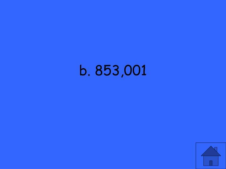 b. 853,001