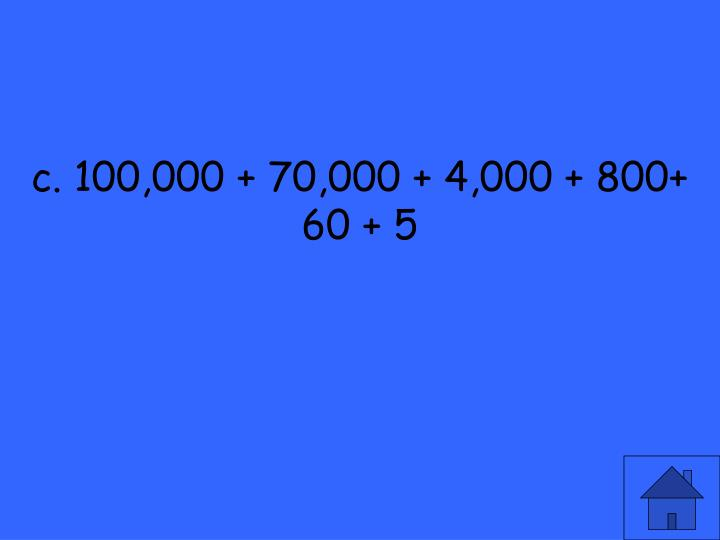c. 100,000 + 70,000 + 4,000 + 800+ 60 + 5