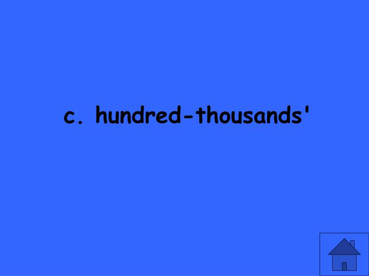 c. hundred-thousands'
