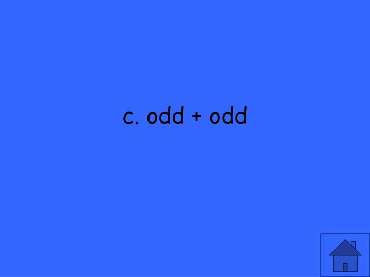 c. odd + odd