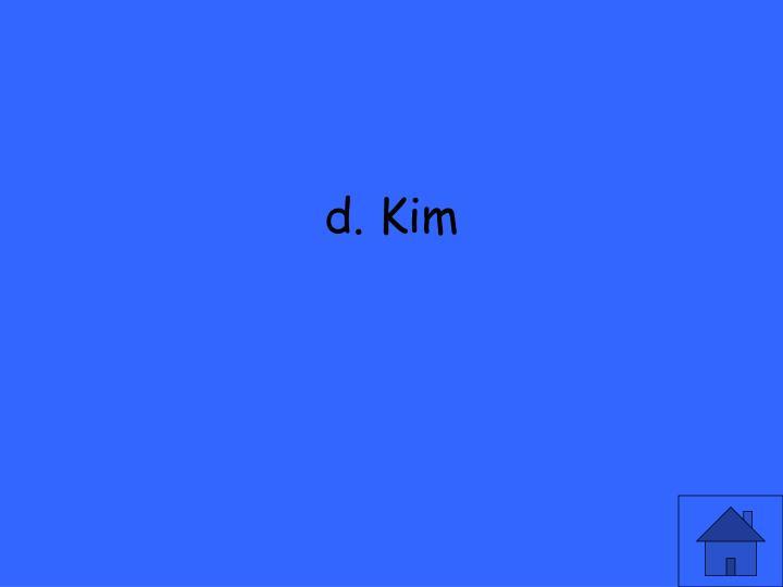 d. Kim