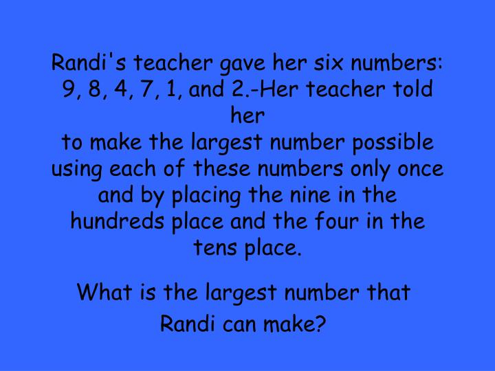 Randi's teacher gave her six numbers: