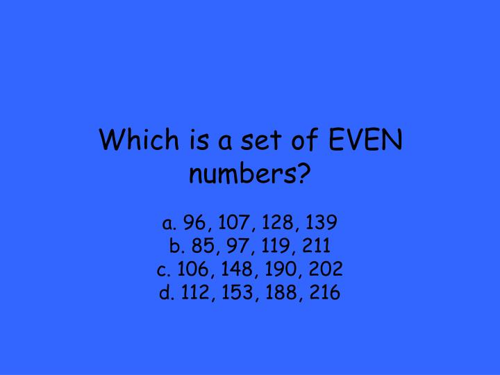 Which is a set of EVEN numbers?