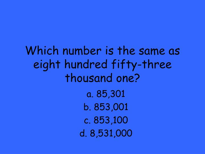 Which number is the same as