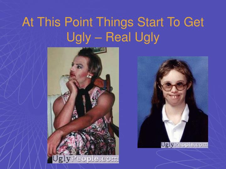 At This Point Things Start To Get Ugly – Real Ugly