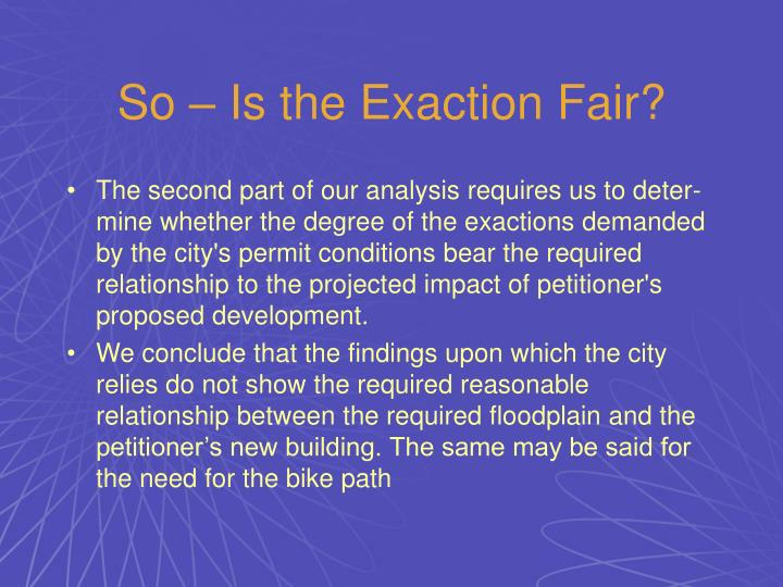 So – Is the Exaction Fair?