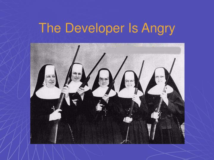 The Developer Is Angry