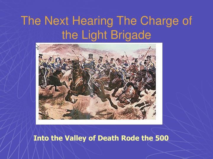 The Next Hearing The Charge of the Light Brigade