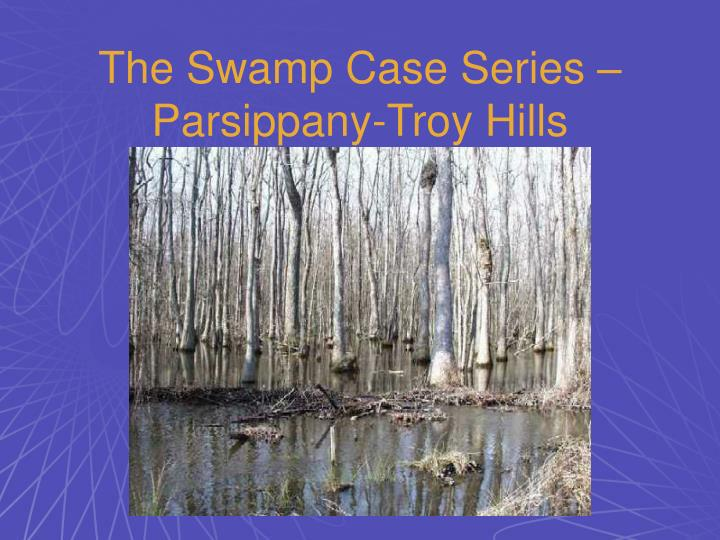 The Swamp Case Series –