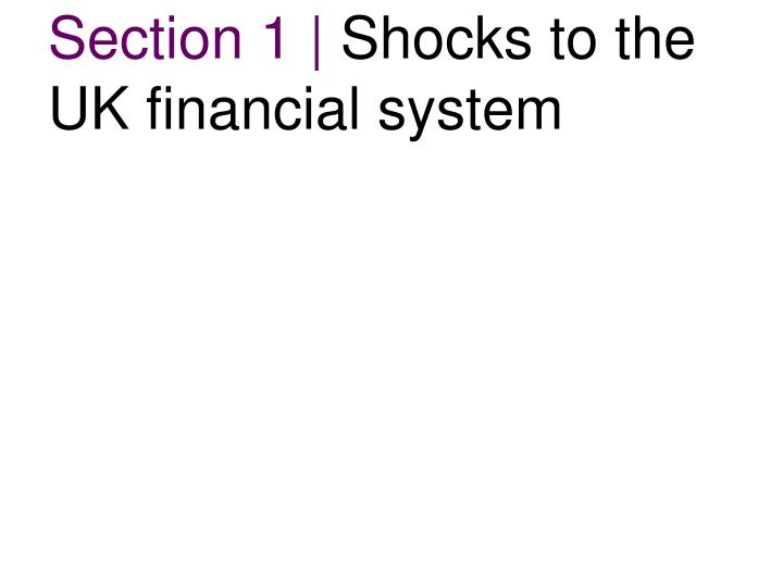 Section 1 shocks to the uk financial system