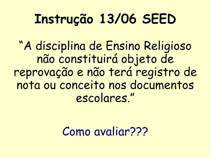 """""""A disciplina de Ensino Religioso não constituirá objeto de reprovação e não terá registro de nota ou conceito nos documentos escolares."""""""