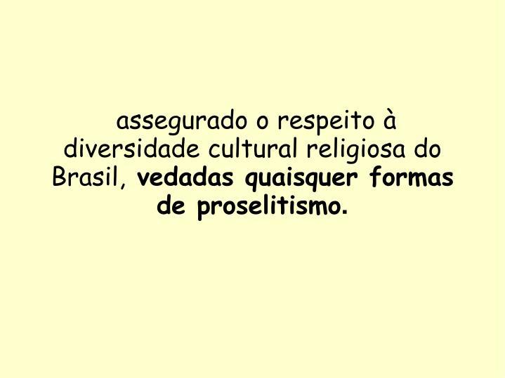 assegurado o respeito à diversidade cultural religiosa do Brasil,