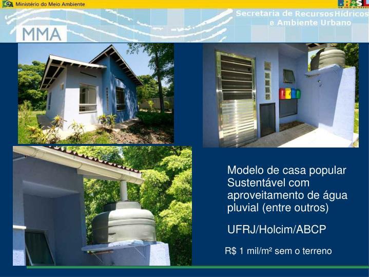 Modelo de casa popular Sustentável com aproveitamento de água pluvial (entre outros)