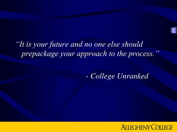 """""""It is your future and no one else should prepackage your approach to the process."""""""