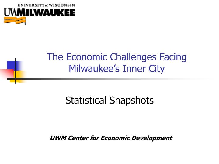 PPT - The Economic Challenges Facing Milwaukee's Inner ...