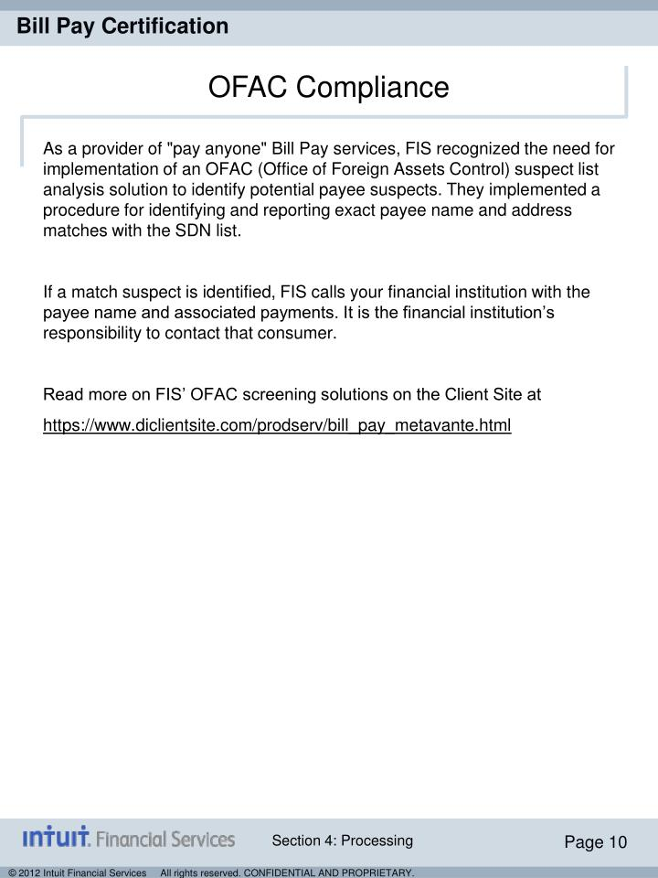 "As a provider of ""pay anyone"" Bill Pay services, FIS recognized the need for implementation of an OFAC (Office of Foreign Assets Control) suspect list analysis solution to identify potential payee suspects. They implemented a procedure for identifying and reporting exact payee name and address matches with the SDN list."