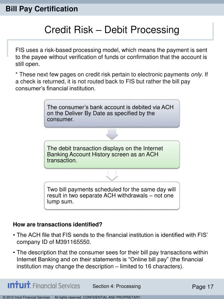 FIS uses a risk-based processing model, which means the payment is sent to the payee without verification of funds or confirmation that the account is still open.
